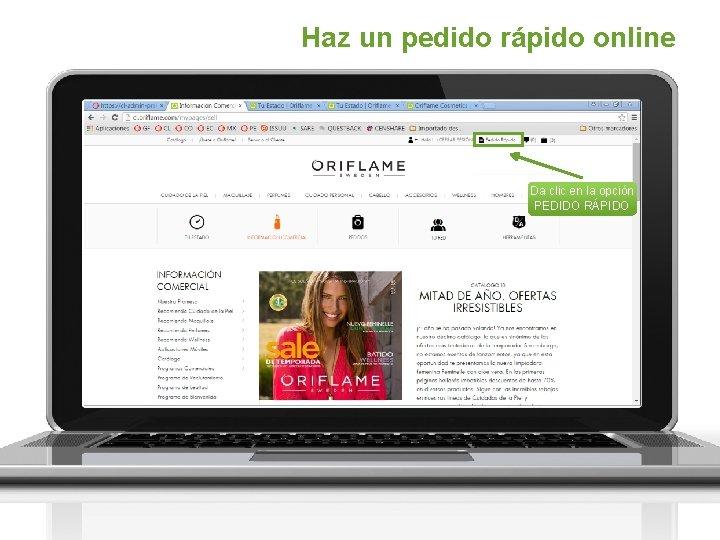Haz un pedido rápido online Da clic en la opción PEDIDO RÁPIDO