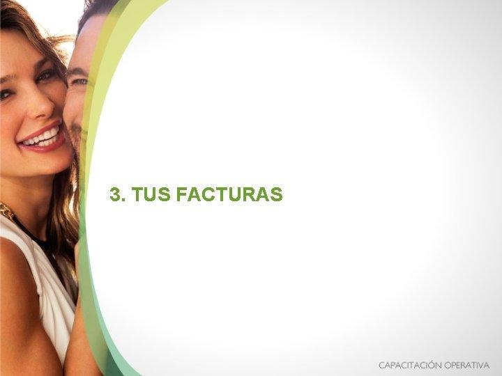 3. TUS FACTURAS
