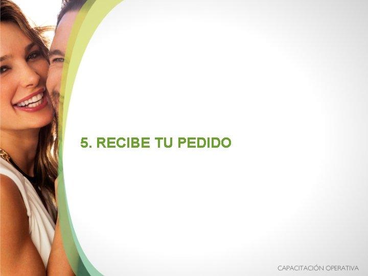 5. RECIBE TU PEDIDO