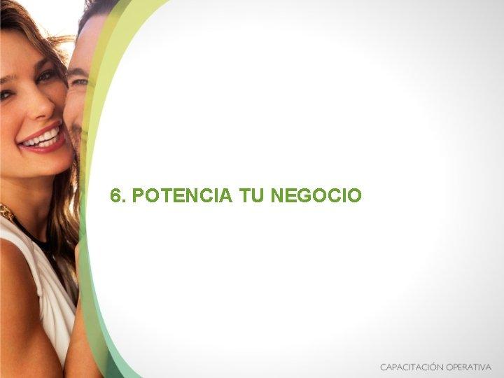 6. POTENCIA TU NEGOCIO