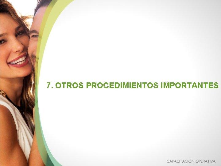7. OTROS PROCEDIMIENTOS IMPORTANTES