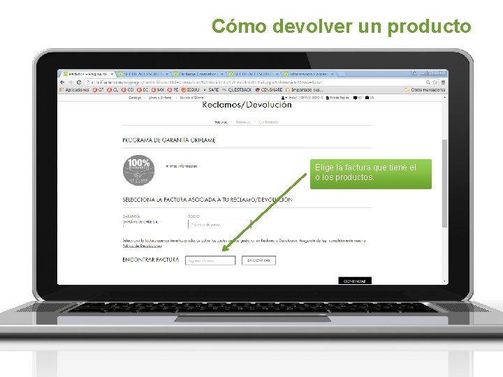 Cómo devolver un producto Elige la factura que tiene el o los productos.
