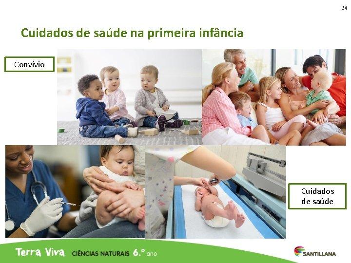 24 Cuidados de saúde na primeira infância Convívio Cuidados de saúde