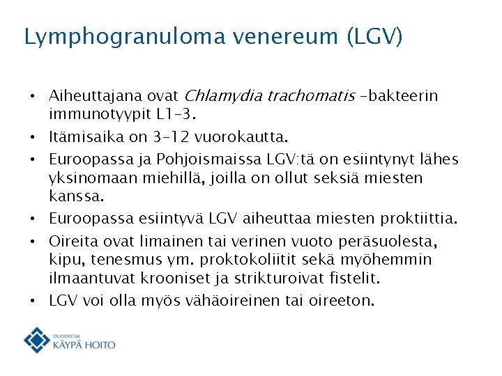 Lymphogranuloma venereum (LGV) • Aiheuttajana ovat Chlamydia trachomatis -bakteerin immunotyypit L 1– 3. •