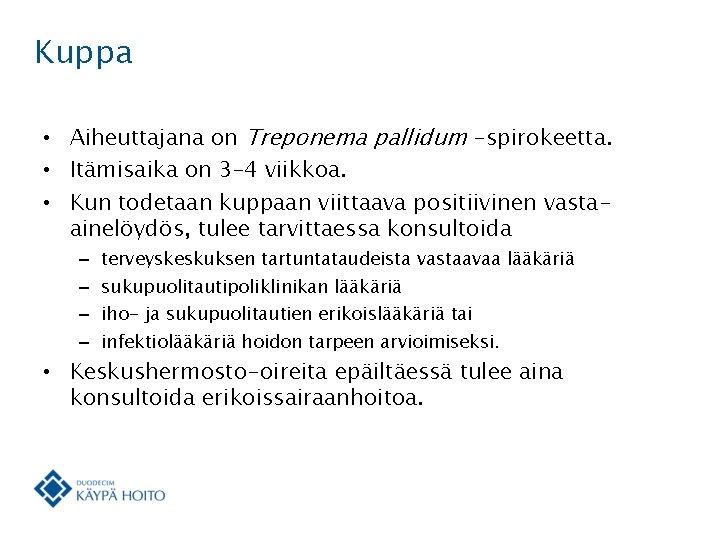 Kuppa • Aiheuttajana on Treponema pallidum -spirokeetta. • Itämisaika on 3– 4 viikkoa. •