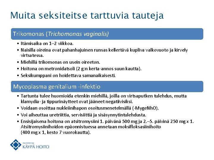 Muita seksiteitse tarttuvia tauteja Trikomonas (Trichomonas vaginalis) • Itämisaika on 1– 2 viikkoa. •