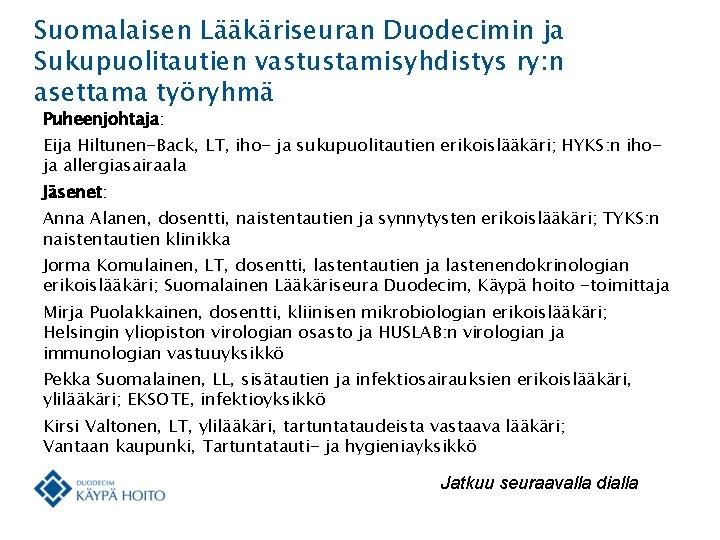 Suomalaisen Lääkäriseuran Duodecimin ja Sukupuolitautien vastustamisyhdistys ry: n asettama työryhmä Puheenjohtaja: Eija Hiltunen-Back, LT,