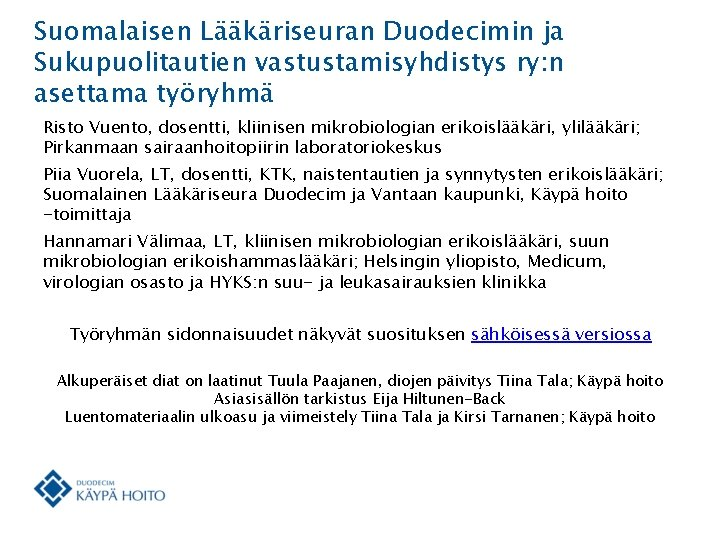 Suomalaisen Lääkäriseuran Duodecimin ja Sukupuolitautien vastustamisyhdistys ry: n asettama työryhmä Risto Vuento, dosentti, kliinisen