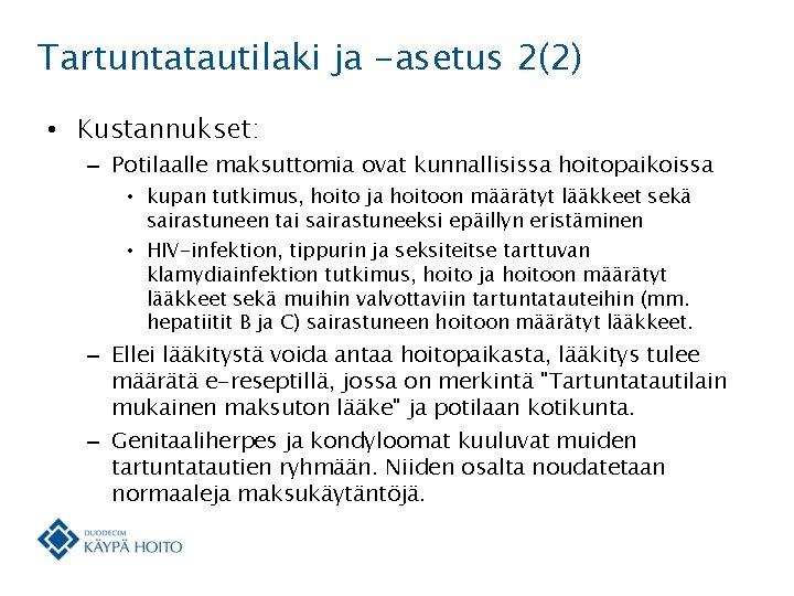 Tartuntatautilaki ja -asetus 2(2) • Kustannukset: – Potilaalle maksuttomia ovat kunnallisissa hoitopaikoissa • kupan