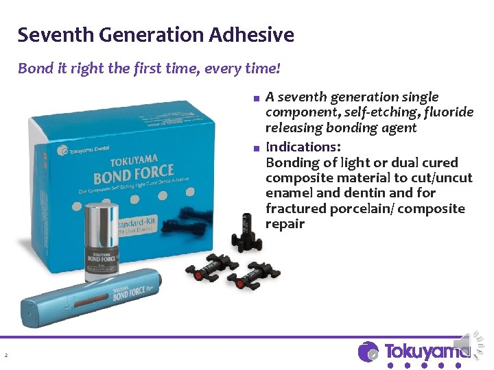 Seventh Generation Adhesive Bond it right the first time, every time! ■ ■ 2