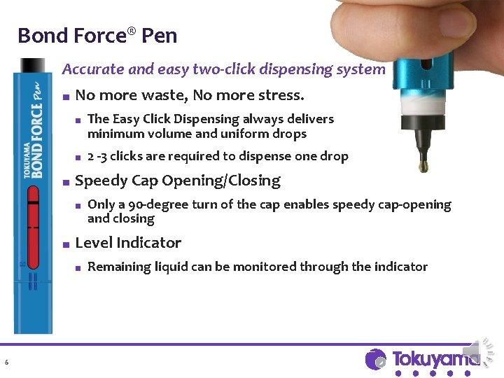 Bond Force® Pen Accurate and easy two-click dispensing system ■ ■ No more waste,
