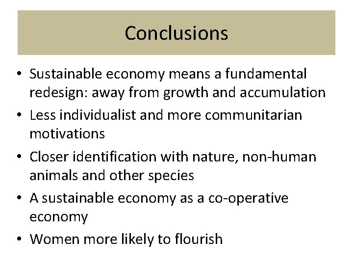 Conclusions • Sustainable economy means a fundamental redesign: away from growth and accumulation •