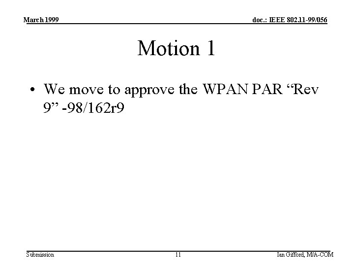 March 1999 doc. : IEEE 802. 11 -99/056 Motion 1 • We move to