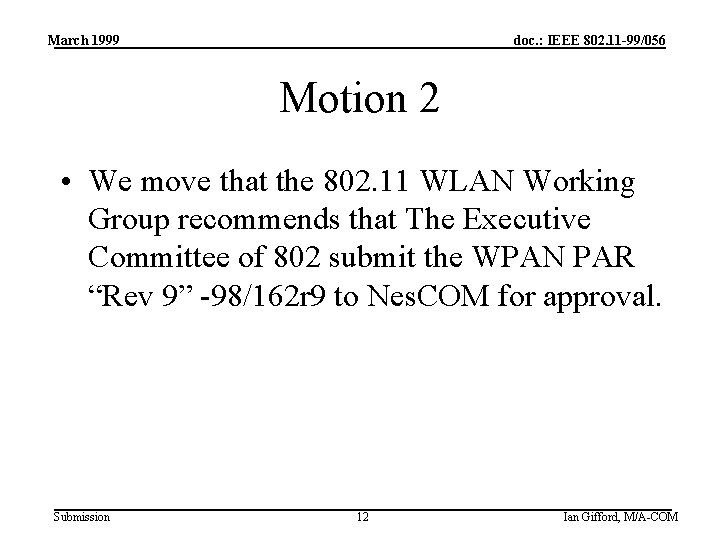 March 1999 doc. : IEEE 802. 11 -99/056 Motion 2 • We move that