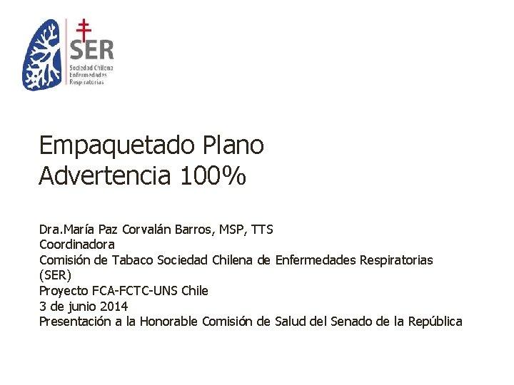 Empaquetado Plano Advertencia 100% Dra. María Paz Corvalán Barros, MSP, TTS Coordinadora Comisión de