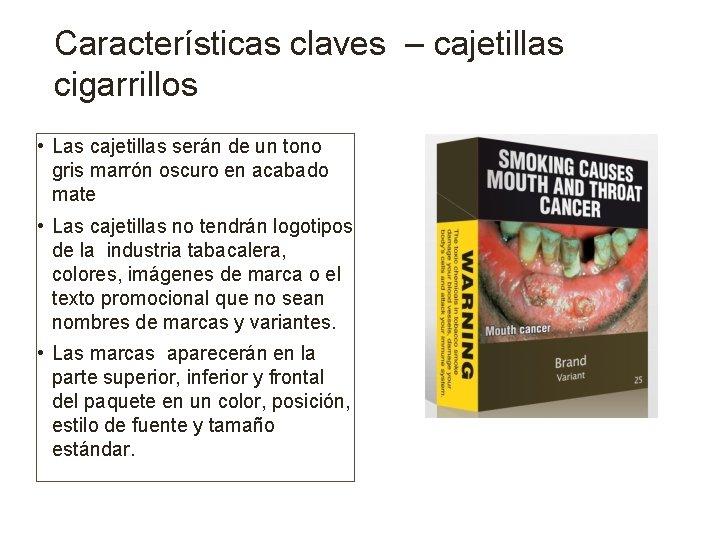 Características claves – cajetillas cigarrillos • Las cajetillas serán de un tono gris marrón