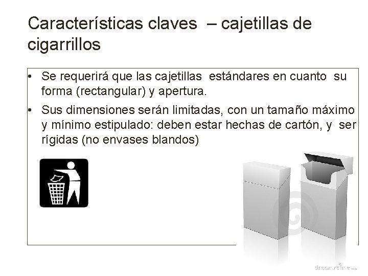 Características claves – cajetillas de cigarrillos • Se requerirá que las cajetillas estándares en