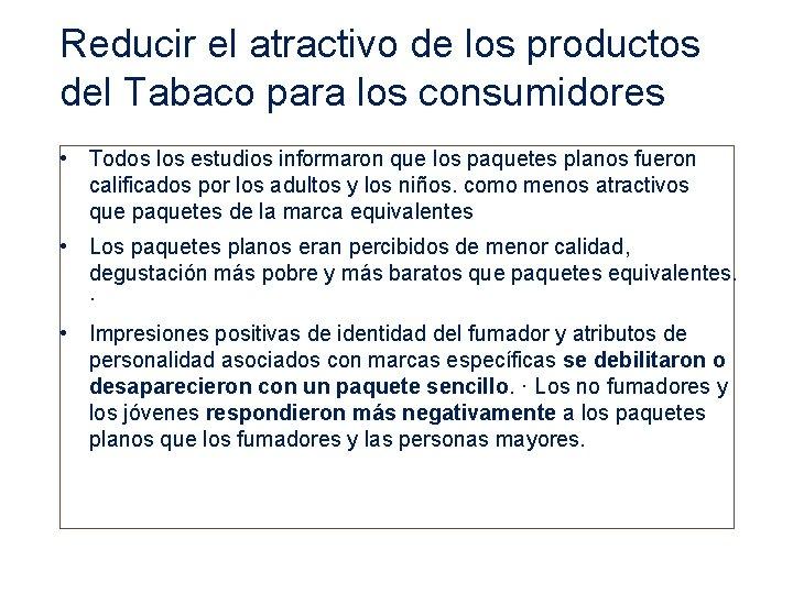 Reducir el atractivo de los productos del Tabaco para los consumidores • Todos los