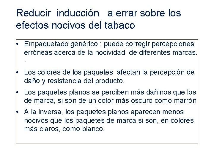 Reducir inducción a errar sobre los efectos nocivos del tabaco • Empaquetado genérico :