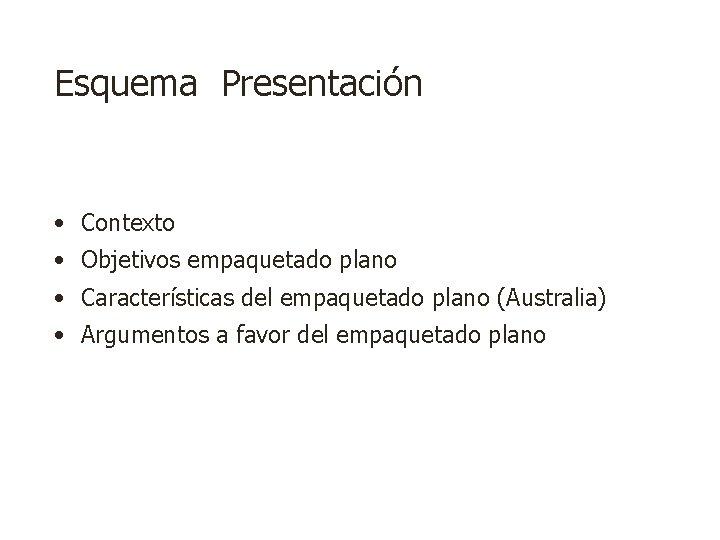 Esquema Presentación • Contexto • Objetivos empaquetado plano • Características del empaquetado plano (Australia)