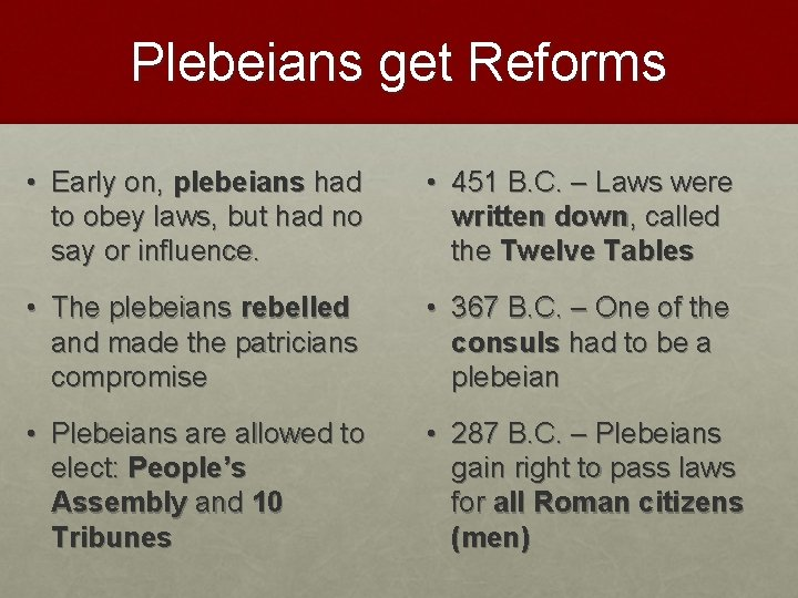 Plebeians get Reforms • Early on, plebeians had to obey laws, but had no