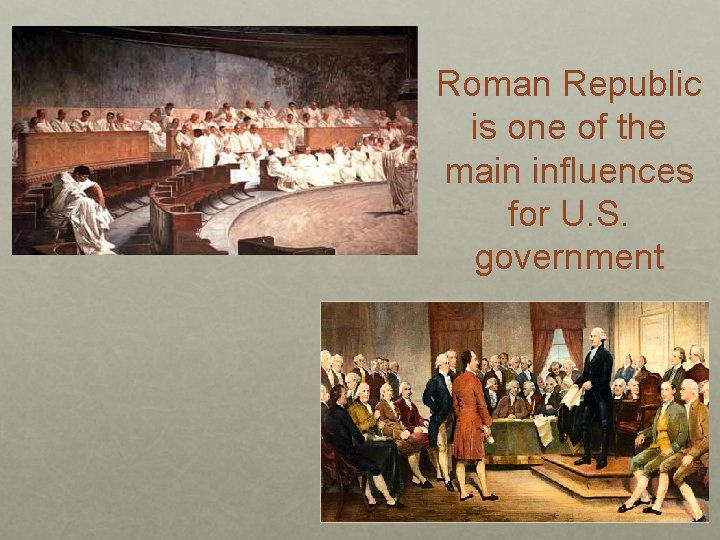 Roman Republic is one of the main influences for U. S. government
