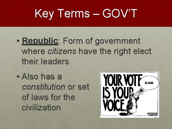 Key Terms – GOV'T • Republic: Form of government where citizens have the right