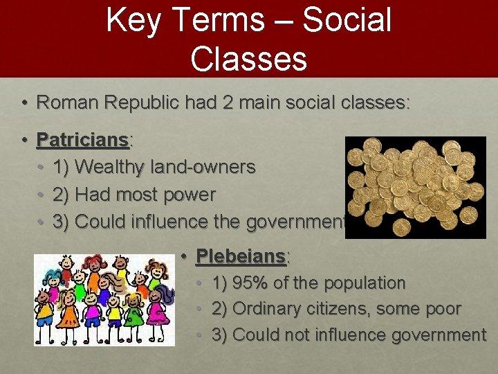 Key Terms – Social Classes • Roman Republic had 2 main social classes: •