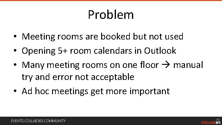 Problem • Meeting rooms are booked but not used • Opening 5+ room calendars