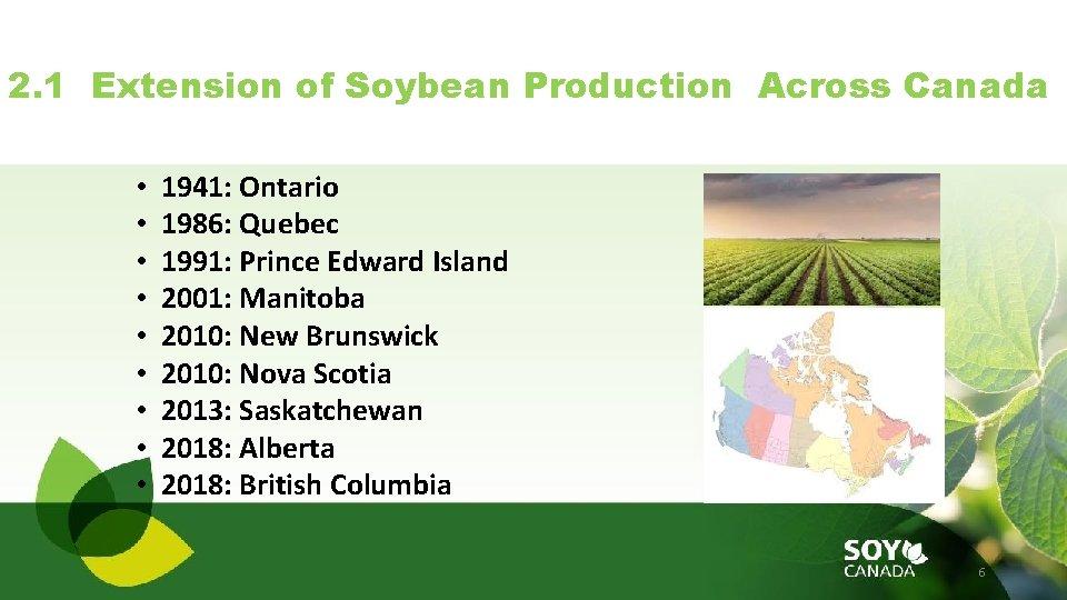 2. 1 Extension of Soybean Production Across Canada • • • 1941: Ontario 1986: