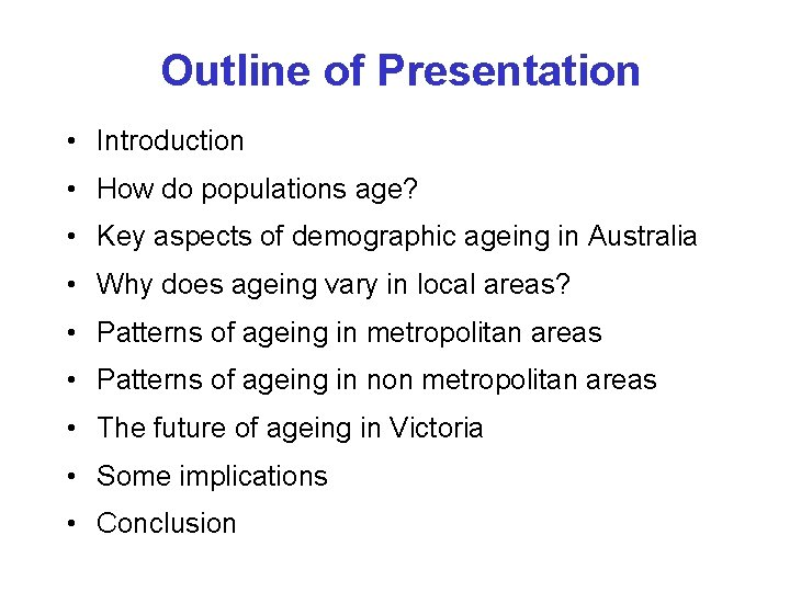 Outline of Presentation • Introduction • How do populations age? • Key aspects of