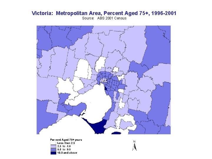 Victoria: Metropolitan Area, Percent Aged 75+, 1996 -2001 Source: ABS 2001 Census