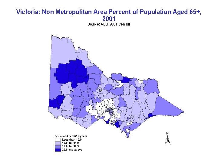 Victoria: Non Metropolitan Area Percent of Population Aged 65+, 2001 Source: ABS 2001 Census