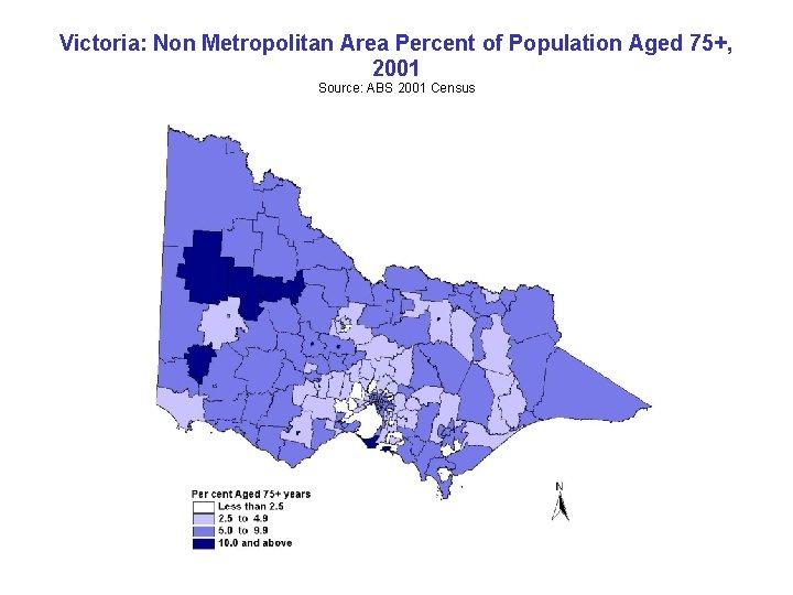 Victoria: Non Metropolitan Area Percent of Population Aged 75+, 2001 Source: ABS 2001 Census