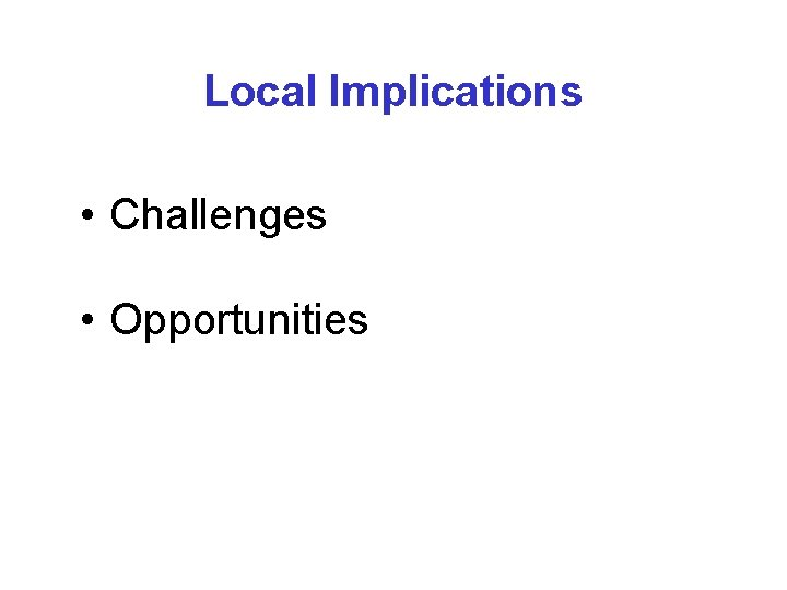Local Implications • Challenges • Opportunities