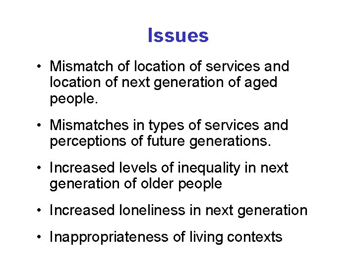 Issues • Mismatch of location of services and location of next generation of aged