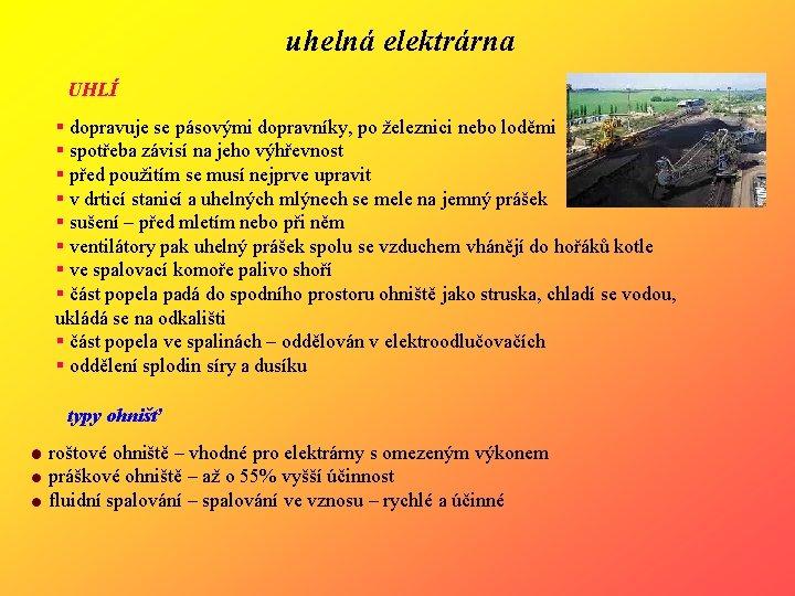 uhelná elektrárna UHLÍ § dopravuje se pásovými dopravníky, po železnici nebo loděmi § spotřeba