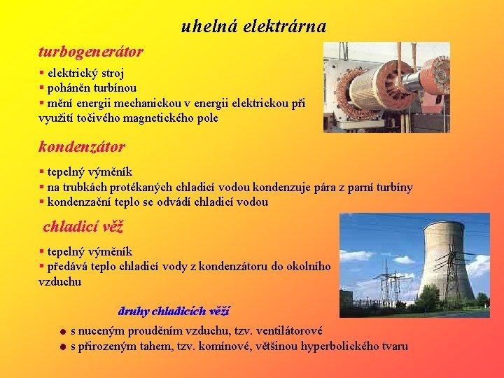uhelná elektrárna turbogenerátor § elektrický stroj § poháněn turbínou § mění energii mechanickou v