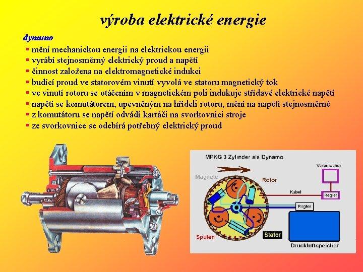 výroba elektrické energie dynamo § mění mechanickou energii na elektrickou energii § vyrábí stejnosměrný