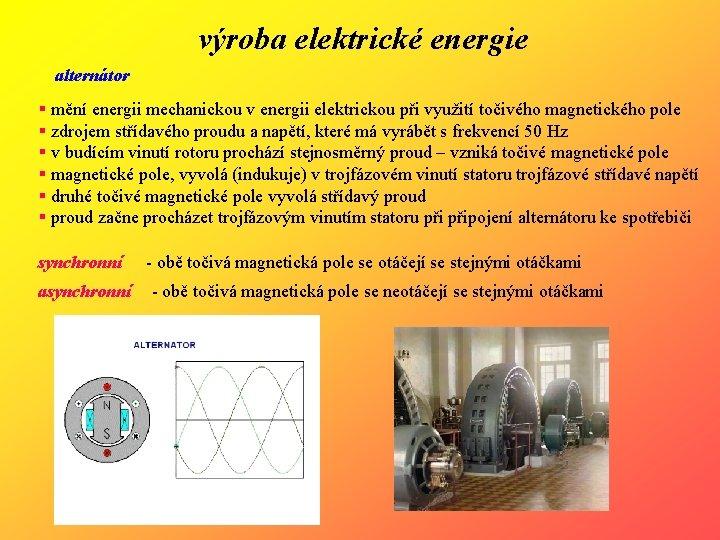výroba elektrické energie alternátor § mění energii mechanickou v energii elektrickou při využití točivého