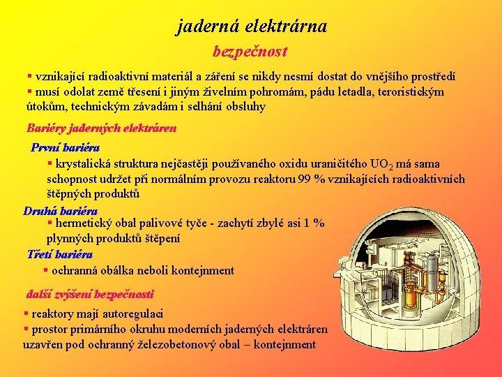 jaderná elektrárna bezpečnost § vznikající radioaktivní materiál a záření se nikdy nesmí dostat do