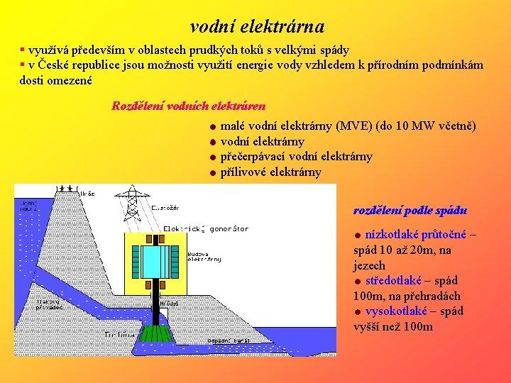 vodní elektrárna § využívá především v oblastech prudkých toků s velkými spády § v