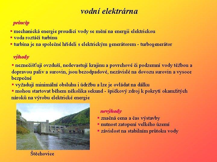 vodní elektrárna princip § mechanická energie proudící vody se mění na energii elektrickou §