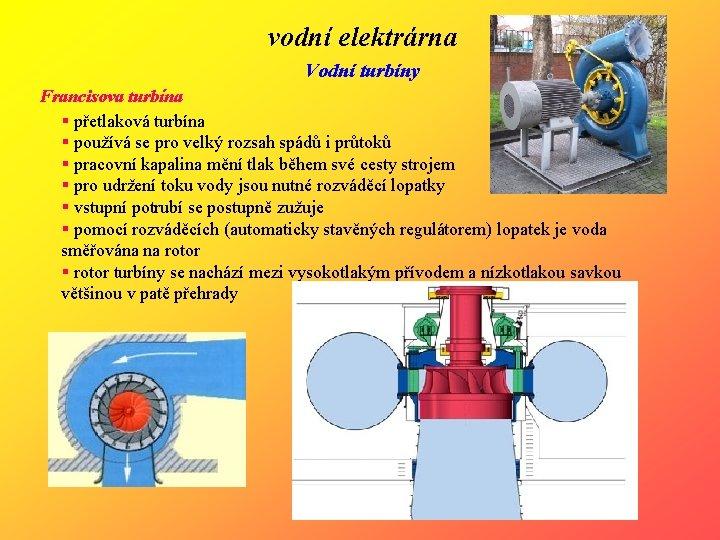 vodní elektrárna Vodní turbíny Francisova turbína § přetlaková turbína § používá se pro velký