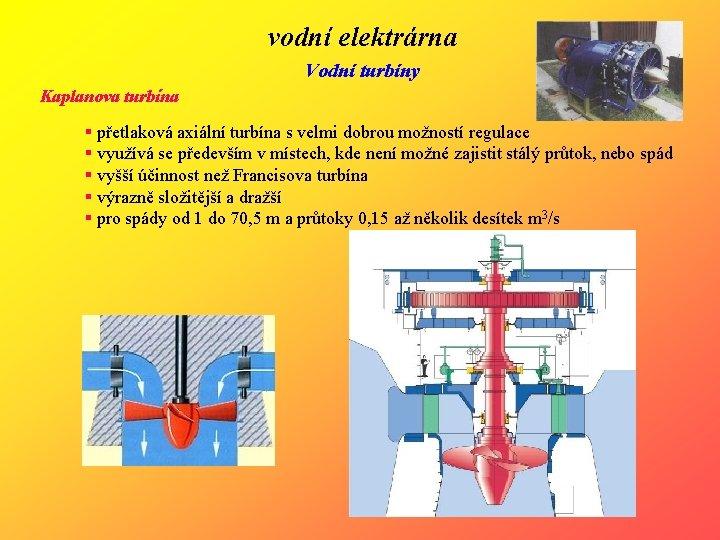 vodní elektrárna Vodní turbíny Kaplanova turbína § přetlaková axiální turbína s velmi dobrou možností