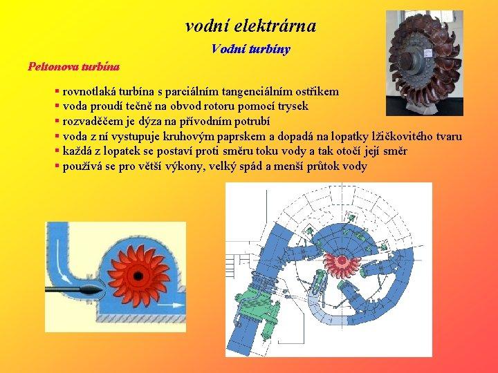vodní elektrárna Vodní turbíny Peltonova turbína § rovnotlaká turbína s parciálním tangenciálním ostřikem §
