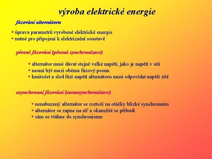výroba elektrické energie fázování alternátoru § úprava parametrů vyrobené elektrické energie § nutné pro