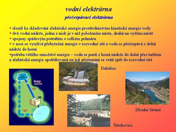 vodní elektrárna přečerpávací elektrárna § slouží ke skladování elektrické energie prostřednictvím kinetické energie vody