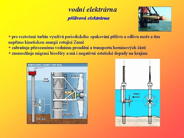 vodní elektrárna přílivová elektrárna § pro roztočení turbín využívá periodického opakování přílivu a odlivu