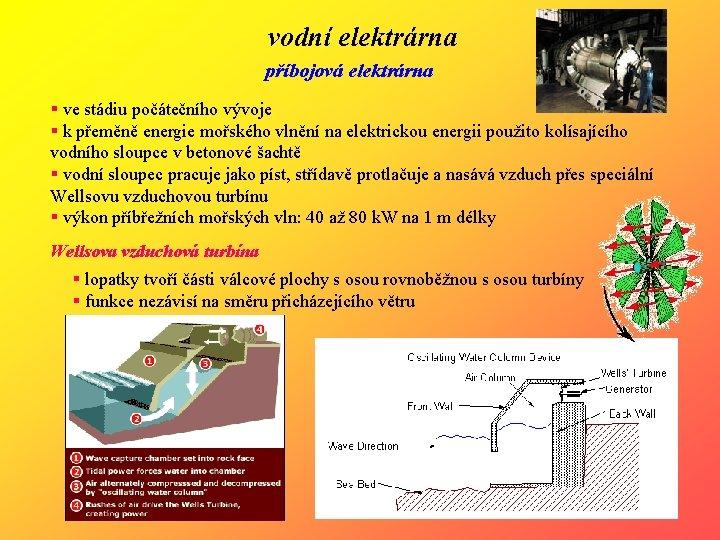 vodní elektrárna příbojová elektrárna § ve stádiu počátečního vývoje § k přeměně energie mořského